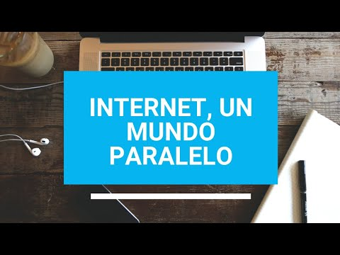 Internet, un mundo paralelo
